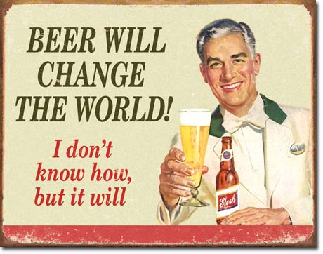 Beer Will Change The Worldl - Rectangular Tin Sign
