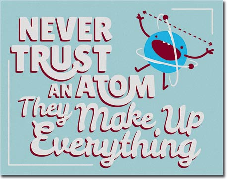 Never Trust an Atom They Make Up Everything - Rectangular Tin Si
